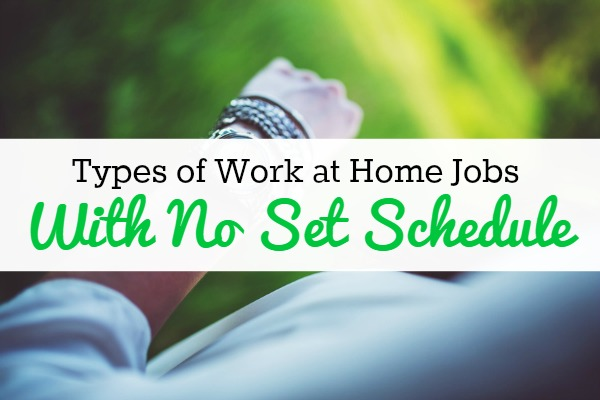 11 Types Of Work At Home Jobs With No Set Schedule