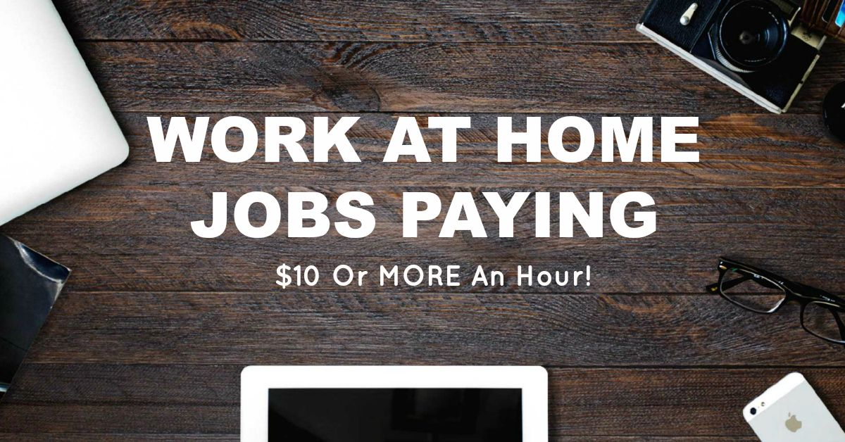 Superb Work From Home Jobs Paying $10 Or More Per Hour