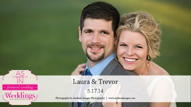 Sacramento Weddings:  Laura & Trevor {Featured Real Wedding from the Winter/Spring 2015 Issue of Real Weddings Magazine}