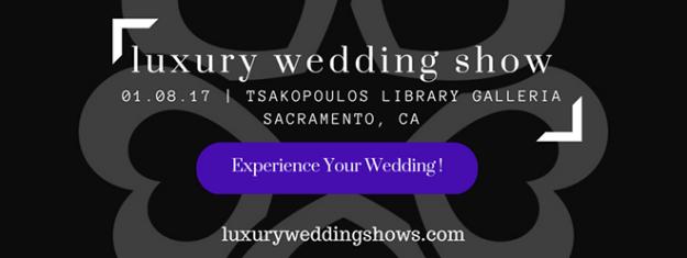 Sacramento Wedding Event: Win at the Luxury Wedding Show – Sacramento!