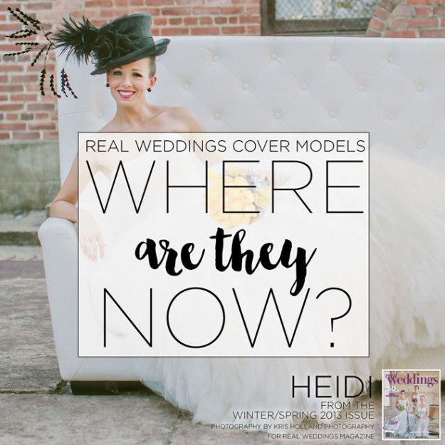 Real Weddings Cover Models: Where Are They Now? {Heidi from Winter/Spring 2013}