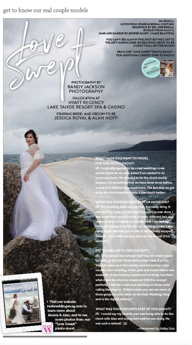 "As seen in the ""Love Swept"" feature in the Winter/Spring 2018 issue Real Weddings Magazine, www.realweddingsmag.com, Hyatt Regency Lake Tahoe Resort Spa & Casino, Randy Jackson Photography, Obsessed Events, Placerville Flowers on Main, Frank Vilt's Cakes, Jenifer Haupt, I Make Beautiful, Sparkle Bridal Couture, Style Avenue Studios, Bel Are Bridal, Macy's, Paper n Peonies, Tan Weddings & Events, The Entertainer, Celebrations! Party Rentals & Tents, Getting Hitched? Wedding Design & Rentals, Swoonable, Justin Buettner Wedding Photography, Real Weddings Magazine, Sacramento Wedding Venues, Sacramento Wedding Photographers, Sacramento Wedding Planners, Sacramento Wedding Dresses, Sacramento Wedding Florists, Sacramento Wedding DJs, Sacramento Wedding Invitations, Sacramento Wedding Cakes, Sacramento Wedding Magazine, Sacramento Weddings, Sacramento Wedding Lighting, Sacramento Wedding Caterers, Sacramento Wedding Favors, Sacramento Wedding Hair & Make-up, Sacramento Wedding Rentals, Sacramento Wedding Decor Rentals, Sacramento Wedding Linen Rentals, Sacramento Wedding Furniture Rentals, Sacramento Bridal Registry, Sacramento Photo Booths, Sacramento Wedding Videographers, Sacramento Wedding Rehearsal Dinners, Sacramento Wedding Bands, Real Weddings, 916-988-9888, www.realweddingsmag.com, Sacramento Bridal Show, Sacramento Wedding Show, Wedding Party Gifts, Best Sacramento Wedding Photographer, Best Tahoe Wedding Photographer, Best Sacramento Wedding Venue, Best Tahoe Wedding Venue, Best Northern California Wedding Photographer, Best Northern California Wedding Venue"