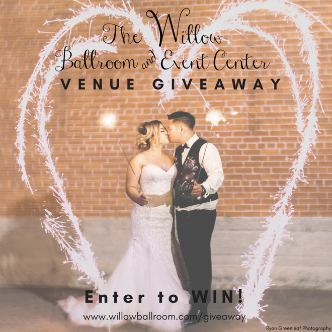 The Willow Ballroom & Event Center | Wedding Venue Giveaway | The Willow Ballroom | Wedding Venue Giveaway