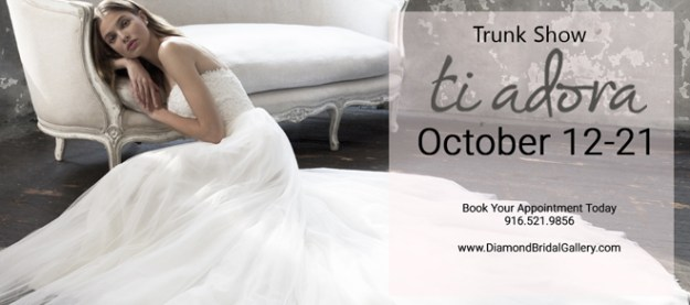 Diamond Bridal Gallery   Sacramento Wedding Gowns   Ti Adora Trunk Show
