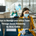7 WAYS TO MANAGE YOUR OFFICE TEAM THROUGH SOCIAL DISTANCING: