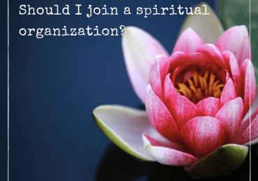 Should I join a spiritual organization?