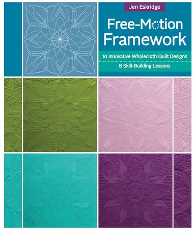Free-Motion Framework Machine Quilting Skill Builder Book | Wholecloth book | Jen Eskridge | C&T Publishing