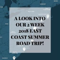 Our 2018 East Coast Road Trip!
