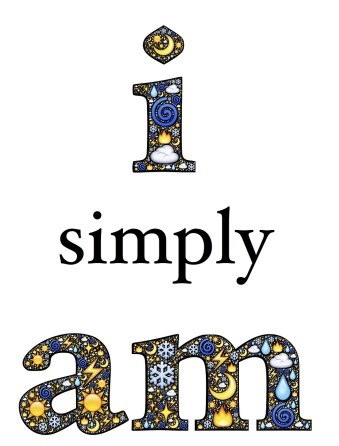 "words ""I simply am"" filled with earh, spriritual, and religious symbols"
