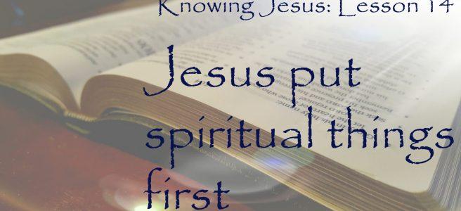 Jesus put spiritual things first