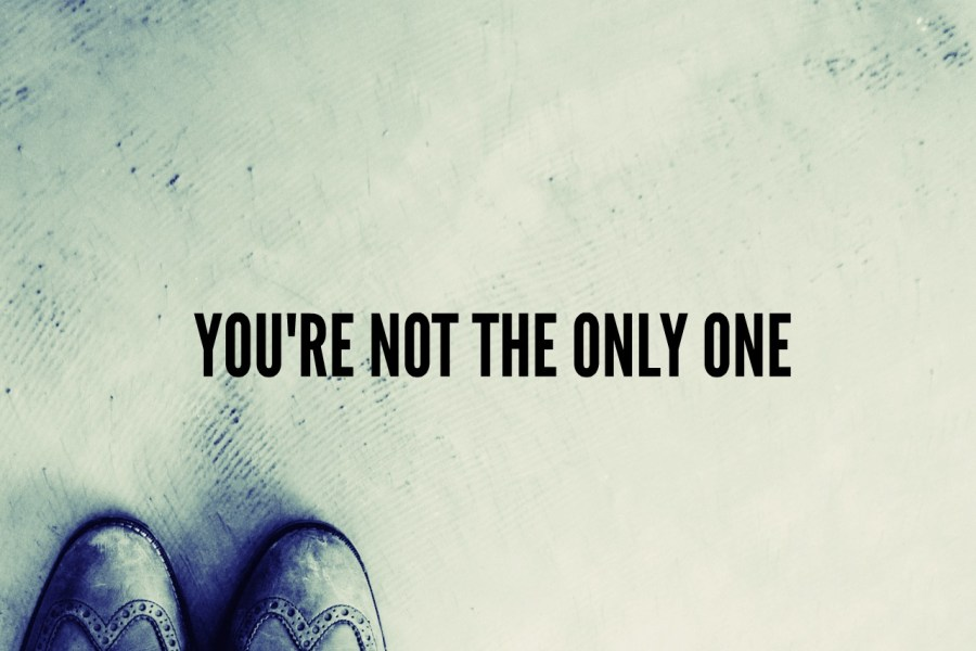YOU ARE NOT THE ONLY ONE