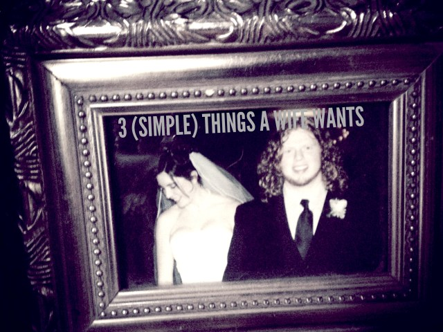 3 (SIMPLE) THINGS A WIFE WANTS