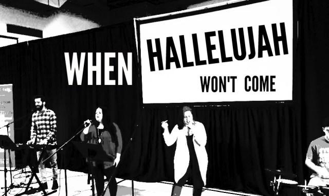When Hallelujah Won't Come