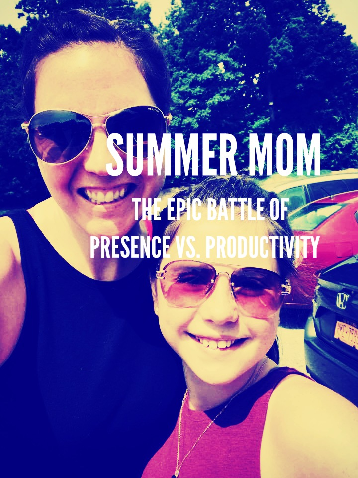 SUMMER MOM AND THE EPIC BATTLE OF PRESENCE VS. PRODUCTIVITY