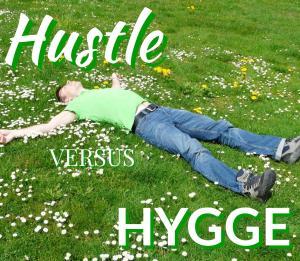Hustle versus Hygge