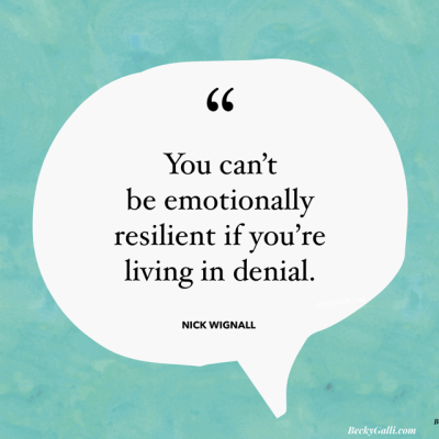 You can't be emotionally resilient if you are living in denial. –Nick Wignall