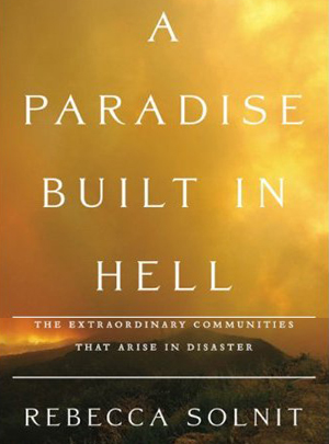 Rebecca Solnit, _A Paradise Built in Hell_