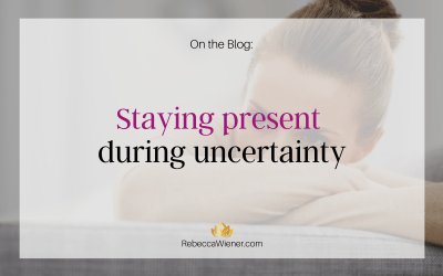 Staying present during uncertainty