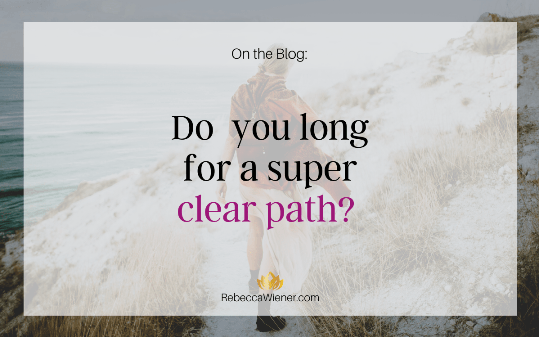 Do you long for a super clear path?