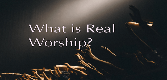 What Real Worship Is