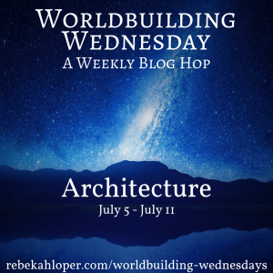 Worldbuilding Wednesday, architecture, Rebekah Loper, fantasy, science fiction, speculative fiction, worldbuilding, blog hop