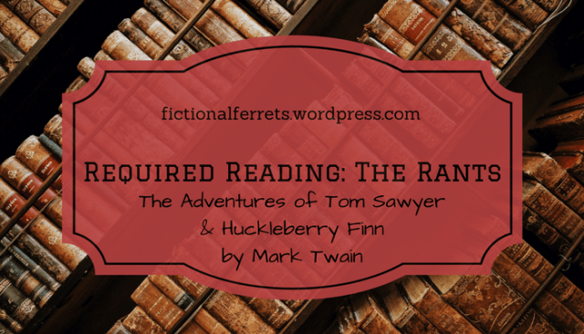 Required Reading: The Rants, The Adventures of Tom Sawyer, The Adventures of Huckleberry Finn, classics we love to hate, Mark Twain, Rebekah Loper
