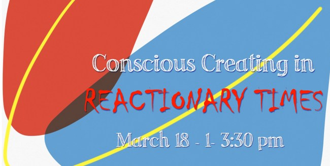 Conscious Creating in Reactionary Times