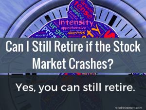 Can I still retire if the stock market crashes? Rebel Retirement
