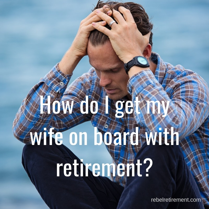 Get Your Wife on Board - Rebel Retirement