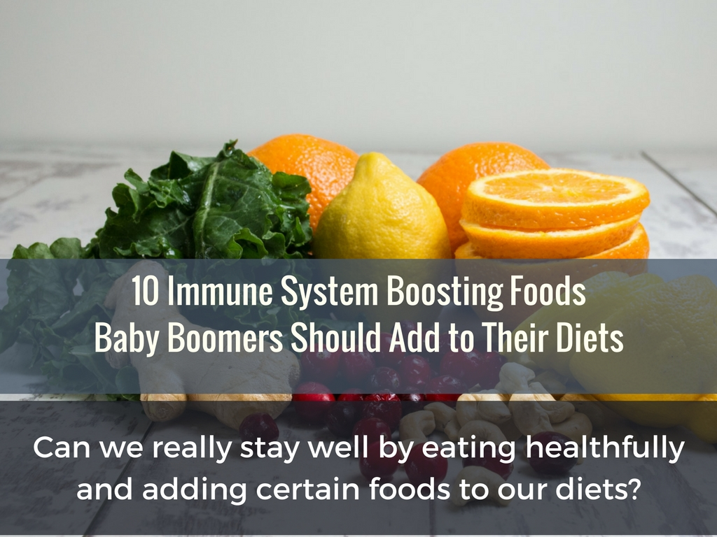 10 Immune System Boosting Foods Baby Boomers Should Add to Their Diets