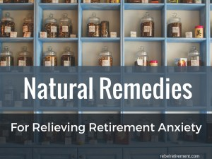 Natural Remedies for Retirement Anxiety - Rebel Retirement