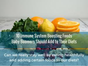 10 Immune System Boosting Foods Baby Boomers Should Add to Their Diets-Rebel Retirement