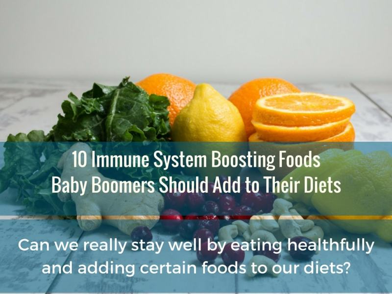 10 Immune System Boosting Foods Baby Boomers Should Add to Their Diets if They Want to Stay Healthy