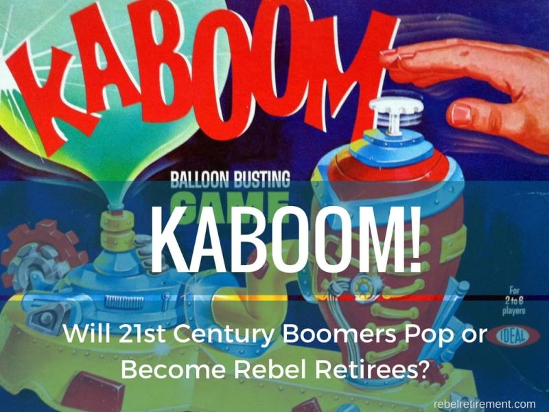 KABOOM! Will 21st Century Boomers Pop or Become Rebel Retirees?