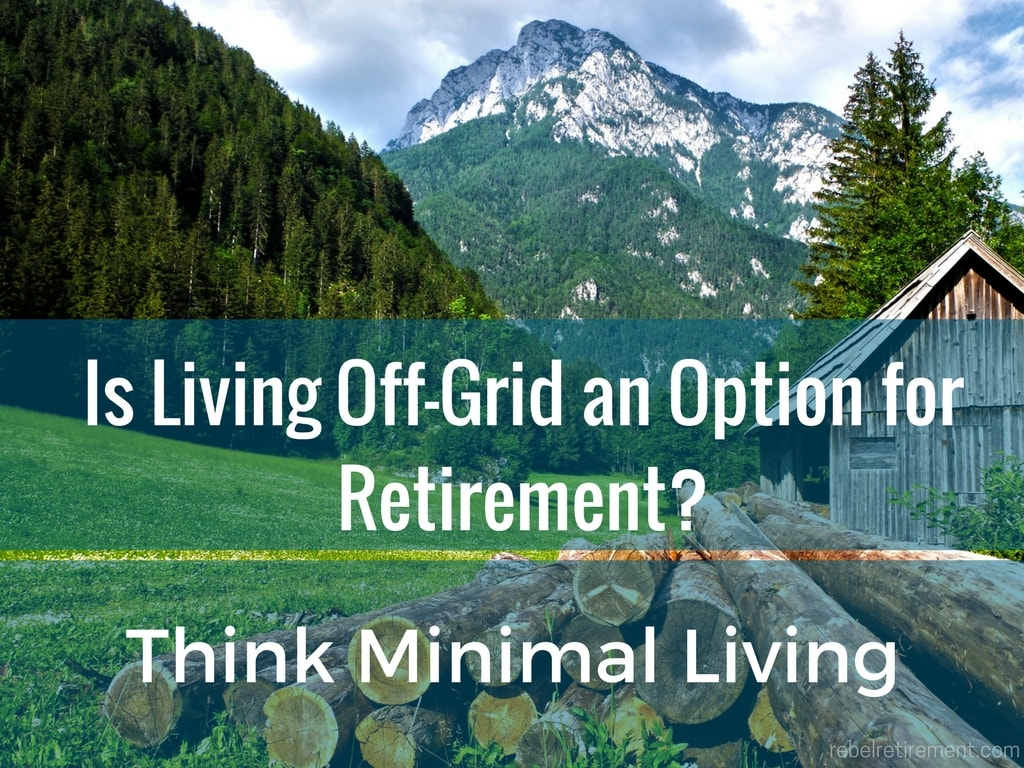 Living Off-Grid - Rebel Retirement
