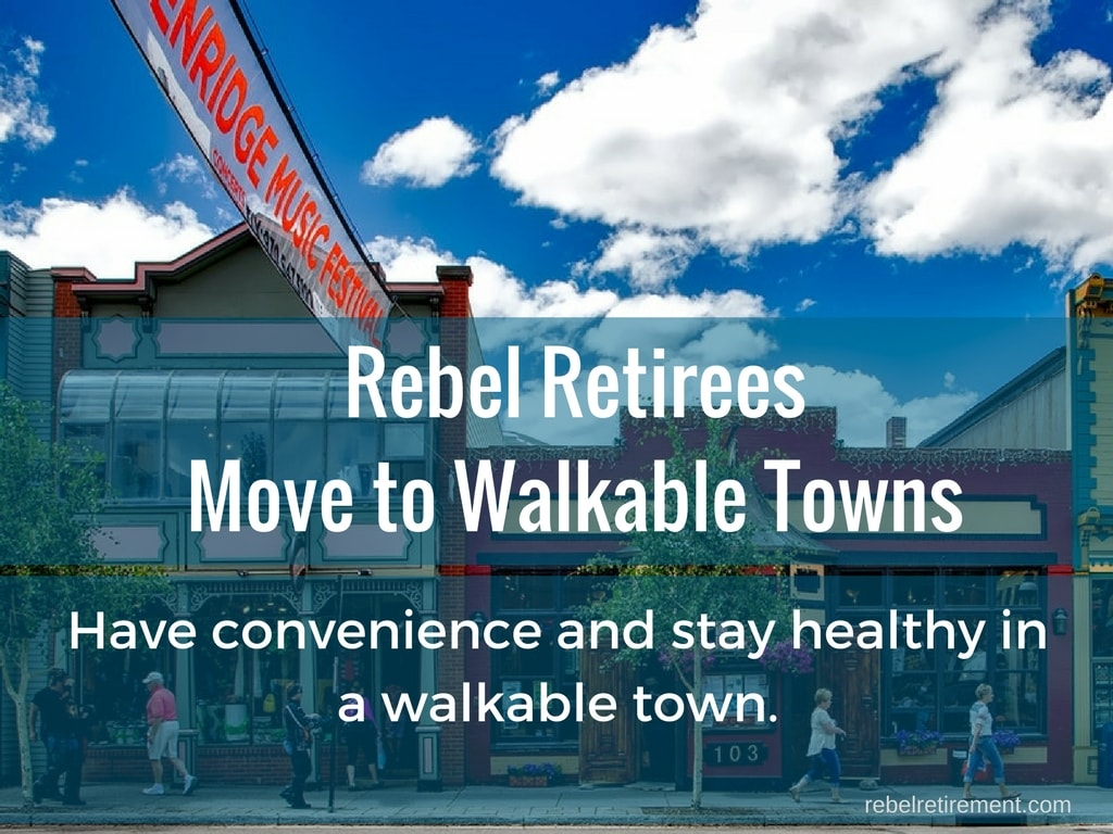 Rebel Retirees Move to Walkable Towns- Rebel Retirement