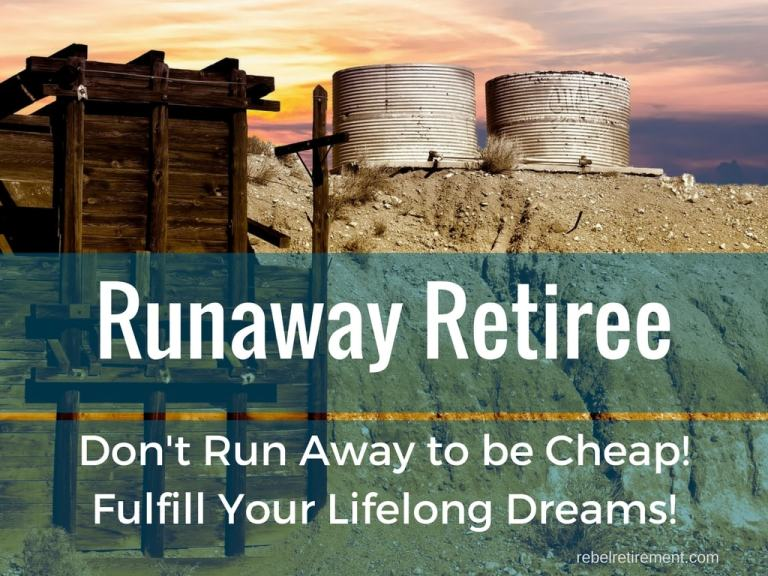 Runaway Retiree - Don't Move to be Cheap, Fulfill Your Lifelong Dreams!
