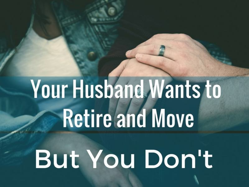 Tips if Your Husband Wants to Retire and Move, but You Don't