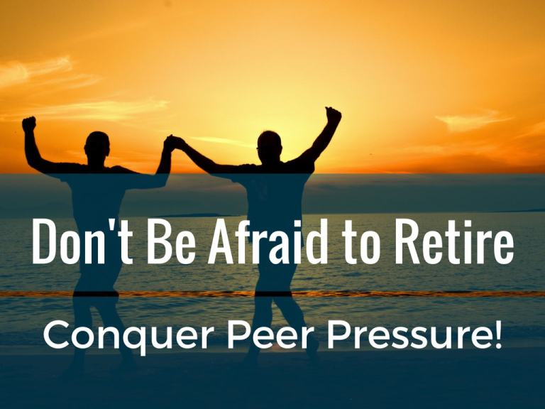 Are you Afraid to Retire? Conquer Peer Pressure!