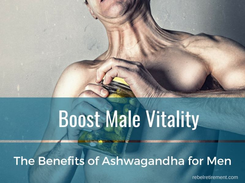Boost Male Vitality! The Benefits of Ashwagandha for Men
