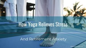 How Yoga Relieves Stress-Rebel Retirement