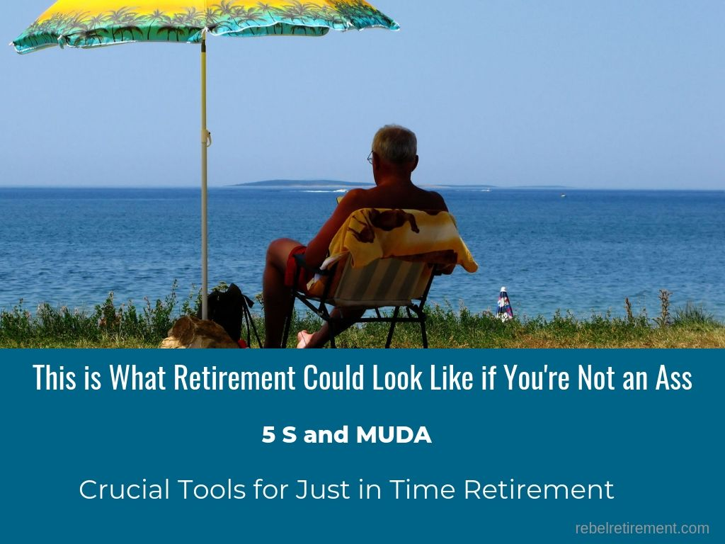 5S and Muda-Rebel Retirement
