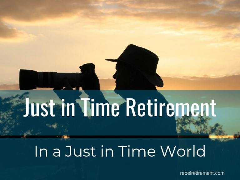 Just in Time Retirement in a Just in Time World