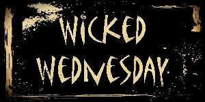 Wicked Wednesday... be inspired & share...