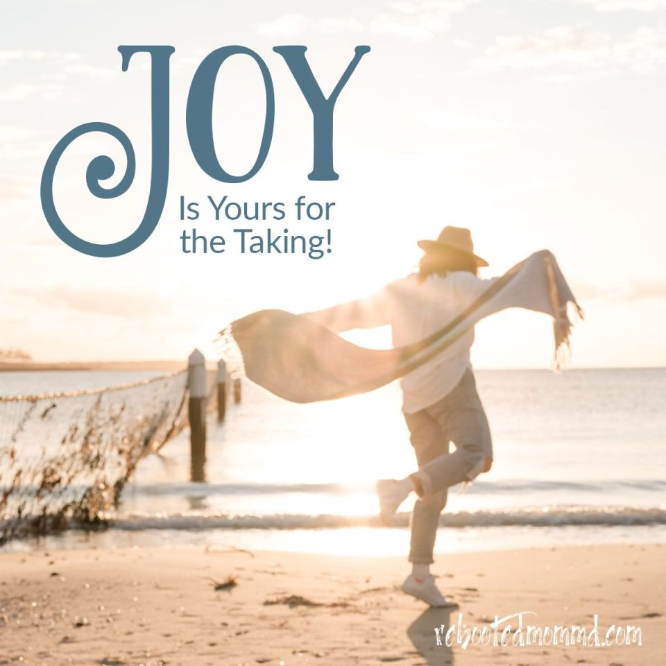 joy is yours for the taking!