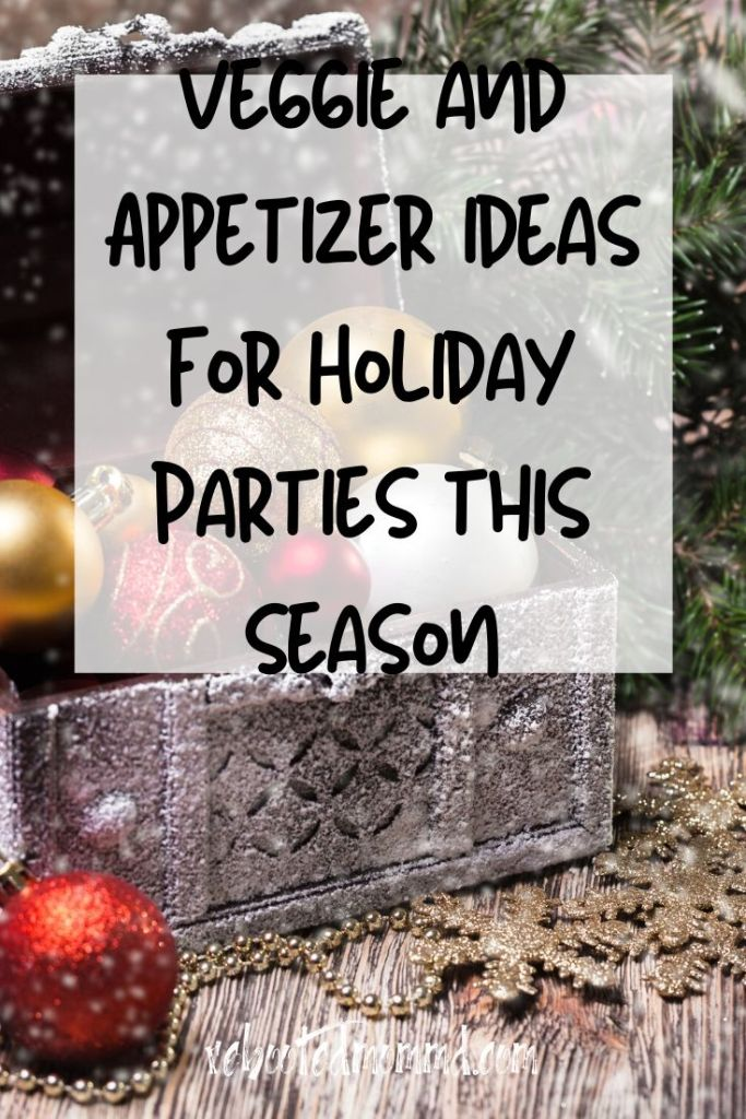 appetizers and veggies for holiday parties
