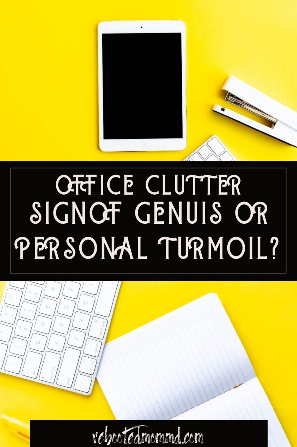 Office Clutter:  Internal Struggles or a Sign You are a Genius?