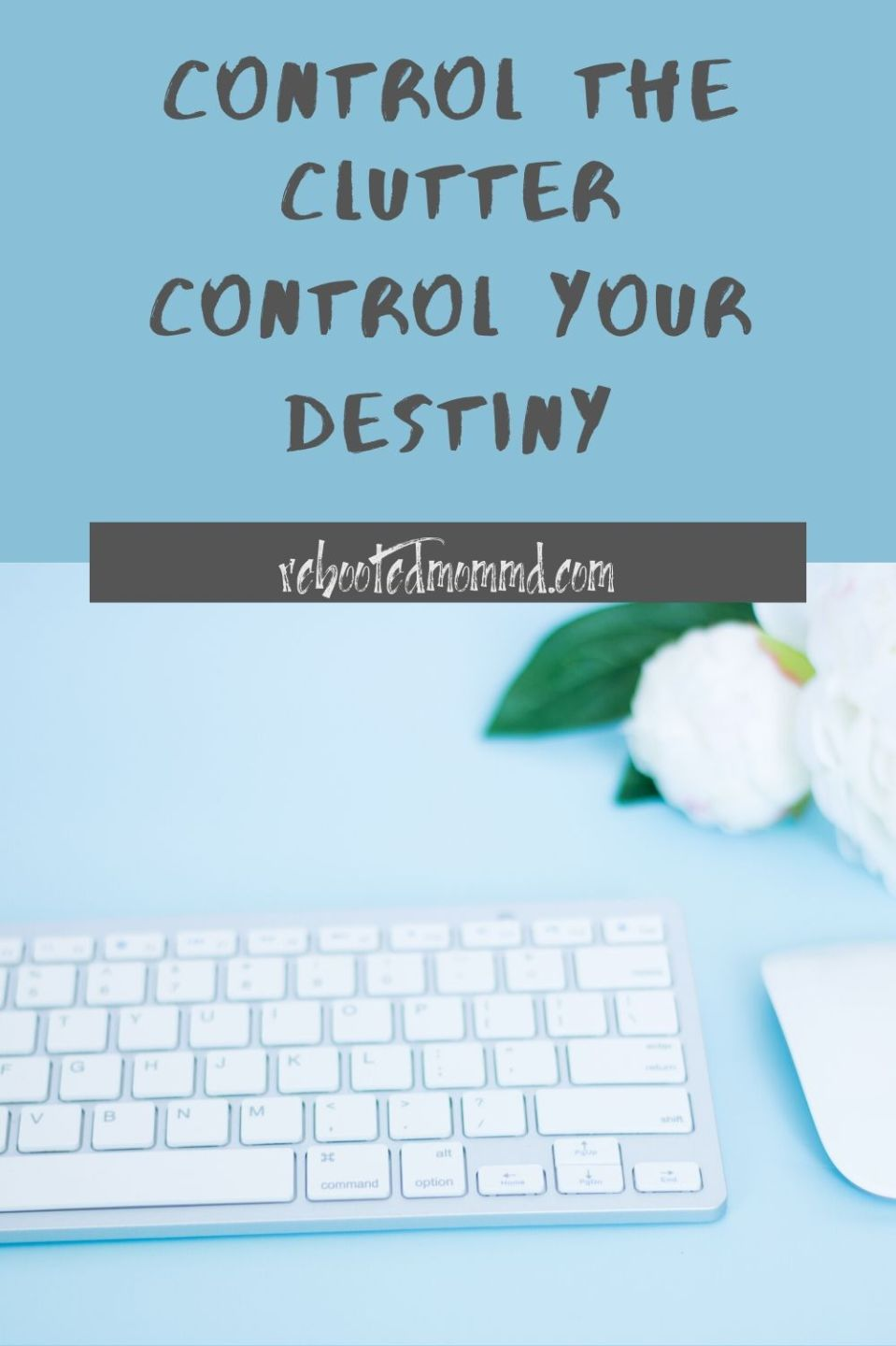 Control the Clutter, Control Your Destiny