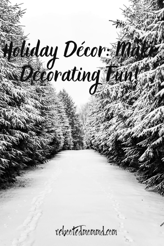 Holiday Décor: Make Decorating Fun!