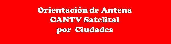 Orientación Antena CANTV Satelital por Ciudades